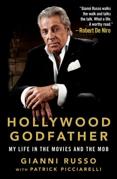 Hollywood godfather : my life in the movies and the mob / Gianni Russo with Patrick Picciarelli.
