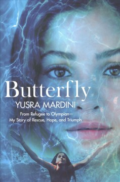 Butterfly : from refugee to Olympian, my story of rescue, hope, and triumph / Yusra Mardini with Josie Le Blond.
