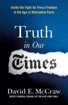 Truth in our times : inside the fight to save press freedom in the age of alternative facts / David McCraw.