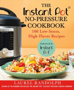 The Instant Pot no-pressure cookbook : 100 low-stress, high-flavor recipes / Laurel Randolph.