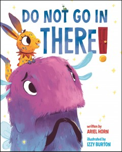 Do not go in there! /  written by Ariel Horn ; illustrated by Izzy Burton.