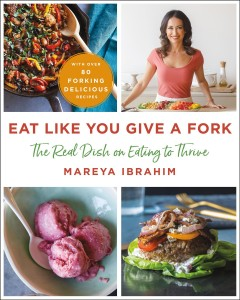 Eat like you give a fork : the real dish on eating to thrive / Mareya Ibrahim. - Mareya Ibrahim.