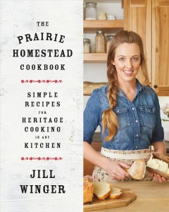 The prairie homestead cookbook : simple recipes for heritage cooking in any kitchen / Jill Winger. - Jill Winger.