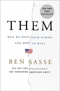 Them : why we hate each other -- and how to heal / Ben Sasse. - Ben Sasse.