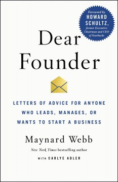 Dear founder : letters of advice for anyone who leads, manages, or wants to start a business / Maynard Webb, with Carlye Adler. - Maynard Webb, with Carlye Adler.
