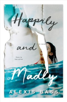 Happily and madly /  Alexis Bass. - Alexis Bass.