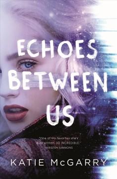 Echoes between us /  Katie McGarry. - Katie McGarry.