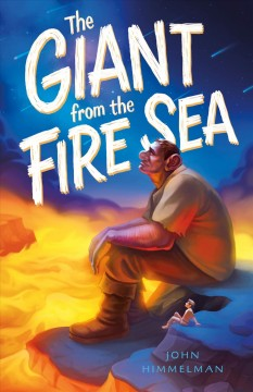 The giant from the Fire Sea /  John Himmelman ; illustrated by Jeff Himmelman. - John Himmelman ; illustrated by Jeff Himmelman.