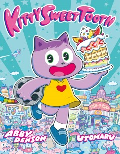 Kitty Sweet Tooth Volume 1 /  written by Abby Denson ; art by Utomaru. - written by Abby Denson ; art by Utomaru.
