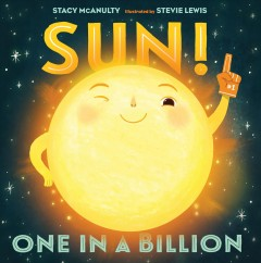Sun! : one in a billion / by Sun (with Stacy McAnulty) ; illustrated by Sun (and Stevie Lewis). - by Sun (with Stacy McAnulty) ; illustrated by Sun (and Stevie Lewis).