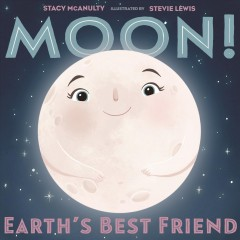 Moon! : Earth's best friend / by Moon ; with Stacy McAnulty ; illustrated by Moon and Stevie Lewis. - by Moon ; with Stacy McAnulty ; illustrated by Moon and Stevie Lewis.