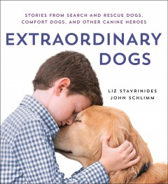 Extraordinary dogs : stories from search and rescue dogs, comfort dogs, and other canine heroes / photographs by Liz Stavrinides; essays by John Schlimm. - photographs by Liz Stavrinides; essays by John Schlimm.