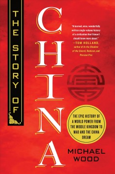 The story of China : the epic history of a world power from the middle kingdom to Mao and the China dream / Michael Wood. - Michael Wood.
