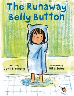 The runaway belly button /  written by John Flannery ; illustrated by Mika Song. - written by John Flannery ; illustrated by Mika Song.