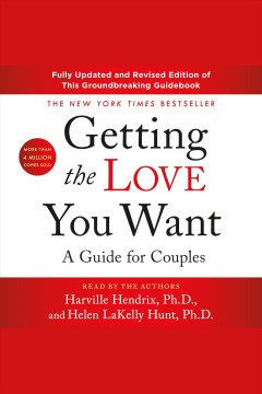 Getting the love you want : a guide for couples : fully updated and revised / Harville Hendrix, Ph.D., and Helen LaKelly Hunt, Ph.D.