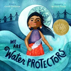 We are water protectors /  written by Carole Lindstrom ; illustrated by Michaela Goade. - written by Carole Lindstrom ; illustrated by Michaela Goade.