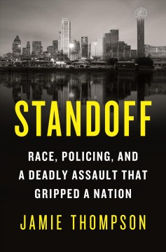 Standoff : race, policing, and a deadly assault that gripped a nation / Jamie Thompson. - Jamie Thompson.