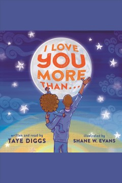 I love you more than ... /  written by Taye Diggs ; illustrated by Shane Evans. - written by Taye Diggs ; illustrated by Shane Evans.