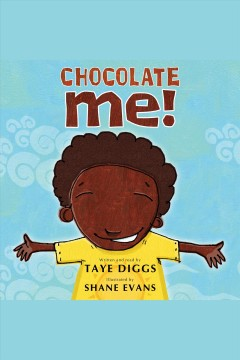 Chocolate me! /  written by Taye Diggs ; illustrated by Shane Evans. - written by Taye Diggs ; illustrated by Shane Evans.