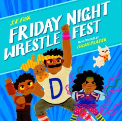 Friday Night Wrestlefest /  by J.F. Fox ; illustrated by Micah Player.