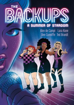 The Backups : a summer of stardom / Alex de Campi ; illustrated by Lara Kane, Dee Cunniffe, and Ted Brandt. - Alex de Campi ; illustrated by Lara Kane, Dee Cunniffe, and Ted Brandt.