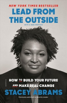 Lead from the outside : how to build your future and make real change / Stacey Abrams. - Stacey Abrams.