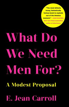 What do we need men for? : a modest proposal / E. Jean Carroll.