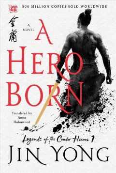 A hero born : a novel / Jin Yong ; translated from the Chinese by Anna Holmwood.