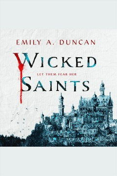 Wicked saints /  Emily A. Duncan.