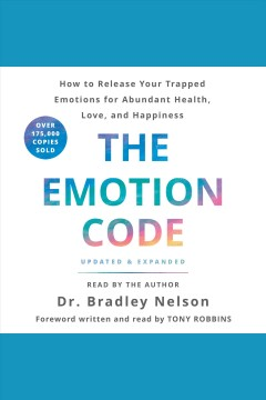 The Emotion Code : How to Release Your Trapped Emotions for Abundant Health, Love, and Happiness / Tony Robbins.