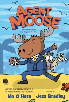 Agent Moose Volume 1 /  Mo O'Hara ; with art by Jess Bradley ; color by John-Paul Bove ; lettering by Micah Meyer. - Mo O'Hara ; with art by Jess Bradley ; color by John-Paul Bove ; lettering by Micah Meyer.