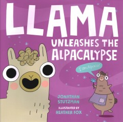 Llama unleashes the alpacalypse /  Jonathan Stutzman ; illustrated by Heather Fox. - Jonathan Stutzman ; illustrated by Heather Fox.