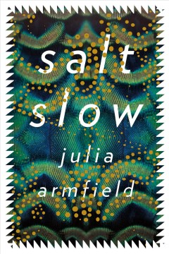 Salt slow : stories / Julia Armfield. - Julia Armfield.