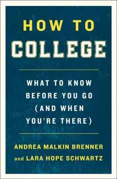 How to college : what to know before you go (and when you're there) / Andrea Malkin Brenner and Lara Hope Schwartz.