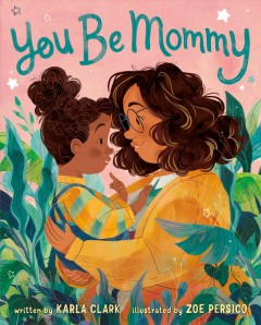 You be mommy /  written by Karla Clark ; illustrated by Zoe Persico.
