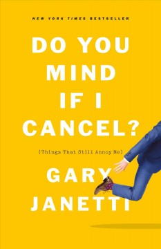 Do you mind if I cancel? : (things that still annoy me) / Gary Janetti.