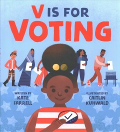 V is for voting /  Kate Farrell ; Illustrated by Caitlin Kuhwald.