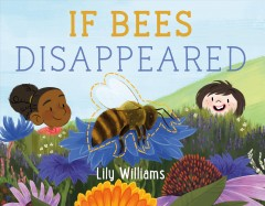 If bees disappeared /  Lily Williams. - Lily Williams.