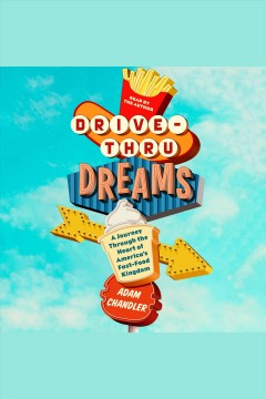Drive-thru dreams : a journey through the heart of America's fast-food kingdom / Adam Chandler. - Adam Chandler.