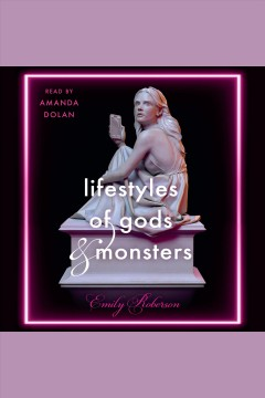 Lifestyles of gods & monsters /  Emily Roberson.