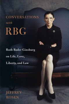 Conversations with RBG : Ruth Bader Ginsburg on life, love, liberty, and law / Jeffrey Rosen. - Jeffrey Rosen.