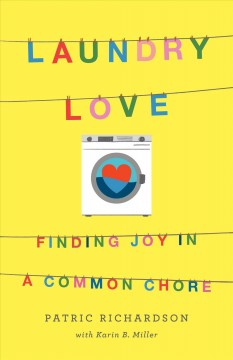 Laundry love : finding joy in a common chore / Patric Richardson with Karin B. Miller. - Patric Richardson with Karin B. Miller.