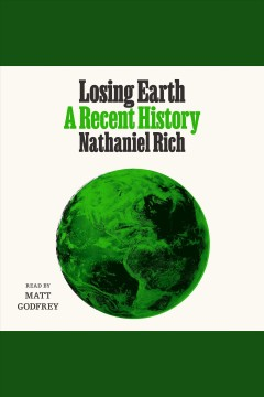 Losing Earth : a recent history / Nathaniel Rich.