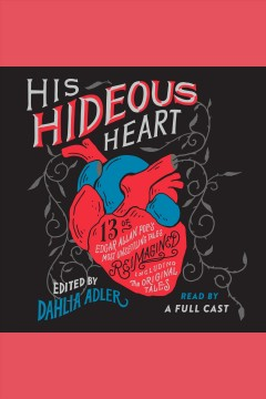 His hideous heart : thirteen of Edgar Allan Poe's most unsettling tales reimagined : including the original tales / edited by Dahlia Adler.