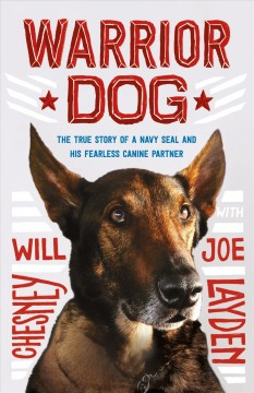Warrior Dog : The True Story of a Navy Seal and His Fearless Canine Partner