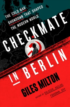 Checkmate in Berlin : the Cold War showdown that shaped the modern world / Giles Milton. - Giles Milton.