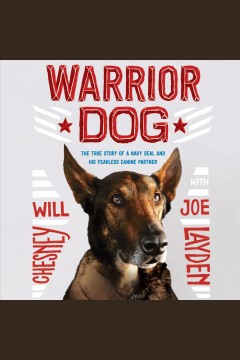 Warrior dog : the true story of a Navy SEAL and his fearless canine partner / Will Chesney, with Joe Layden. - Will Chesney, with Joe Layden.