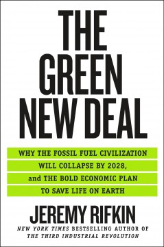 The green New Deal : why the fossil fuel civilization will collapse by 2028, and the bold economic plan to save life on earth / Jeremy Rifkin.