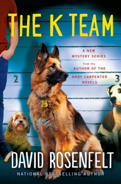 The K team : a novel / David Rosenfelt. - David Rosenfelt.