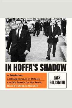 In Hoffa's shadow : a stepfather, a disappearance in detroit, and my search for the truth / Jack Goldsmith.